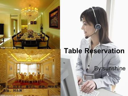 Table Reservation By:sunshine. J: Good afternoon. Tiantian Restaurant. May I help you? S: Good afternoon. Id like to reserve a table this evening.