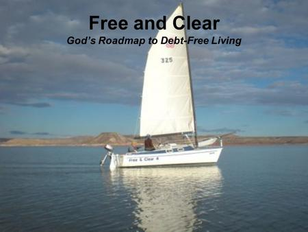 Free and Clear Gods Roadmap to Debt-Free Living. Times are Tough Credit Card Debts Soar Jobs are Lost Churches are Struggling The Answer?