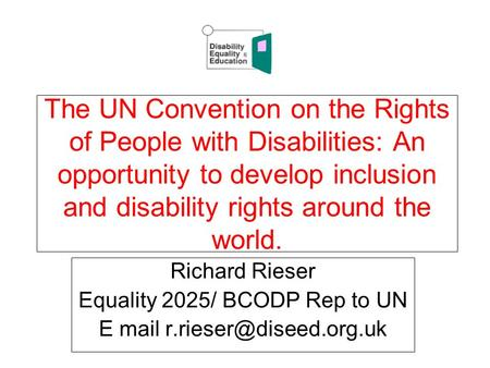 The UN Convention on the Rights of People with Disabilities: An opportunity to develop inclusion and disability rights around the world. Richard Rieser.