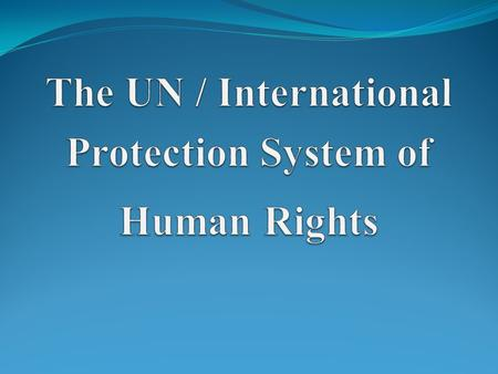 UN contribution on Protection of Human Rights The UN has created a global structure for protecting human rights, based largely on its Charter, non-binding.
