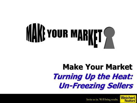 Make Your Market Turning Up the Heat: Un-Freezing Sellers.