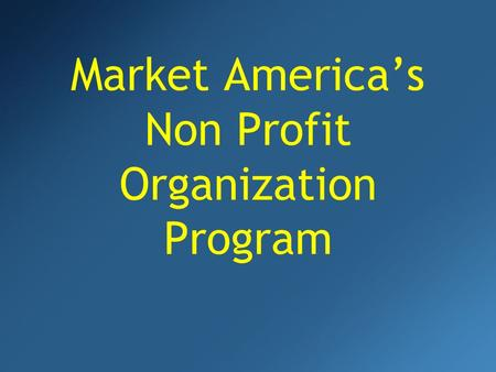 Market Americas Non Profit Organization Program. There is good in giving! GIVE...GIVE... Your TimeYour Time Your Money (food, clothing, furniture, etc.)Your.