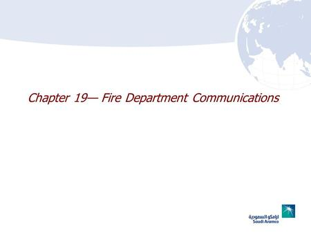 Chapter 19 Fire Department Communications. 19–2 Chapter 19 Lesson Goal After completing this lesson, the student shall be able to communicate effectively.