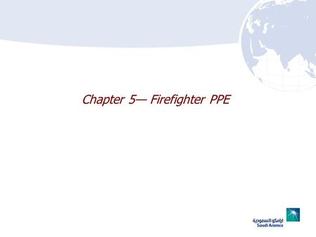 Chapter 5 Firefighter PPE. 5–25–2 Chapter 5 Lesson Goal After completing this lesson, the student shall be able to identify, use, & maintain FF protective.
