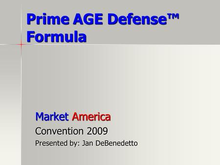 Prime AGE Defense Formula Market America Convention 2009 Presented by: Jan DeBenedetto.