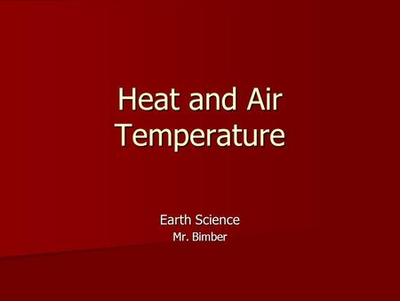 Heat and Air Temperature Earth Science Mr. Bimber.