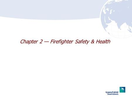 Chapter 2 Firefighter Safety & Health. 2–22–2 Chapter 2 Lesson Goal After completing this lesson, the student shall be able to apply FF safety & health.