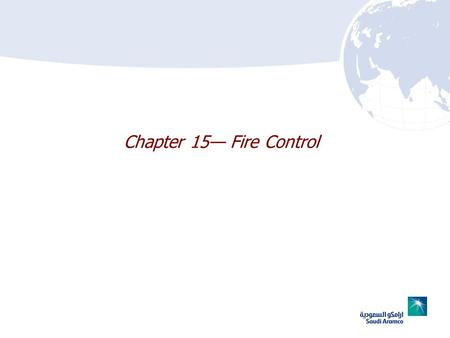 Chapter 15 Fire Control. 15–2 Chapter 15 Lesson Goal After completing this lesson, the student shall be able to attack various types of fires, using effective.