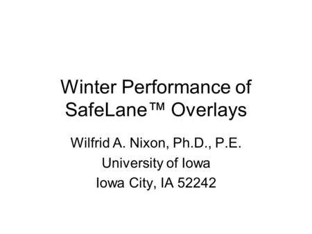 Winter Performance of SafeLane Overlays Wilfrid A. Nixon, Ph.D., P.E. University of Iowa Iowa City, IA 52242.