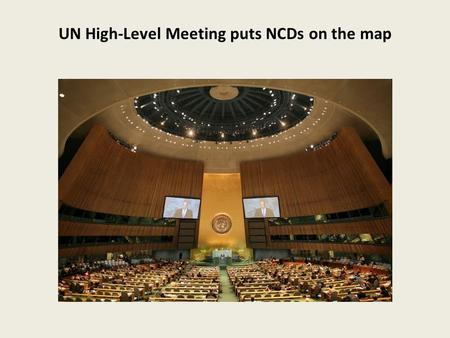 UN High-Level Meeting puts NCDs on the map. Presentation 4 chapters 1. Who are/is behind is ? (stakeholders) – who is missing 2. What is at stake ? –
