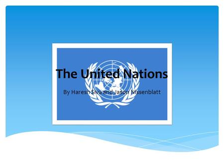 The United Nations By Haresh Siva and Jason Nissenblatt.