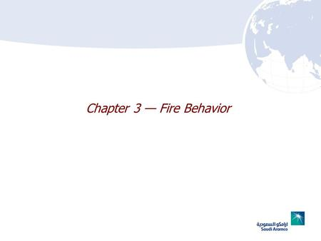 Chapter 3 Fire Behavior. 3–23–2 Chapter 3 Lesson Goal After completing this lesson, the student shall be able to summarize physical & chemical changes.