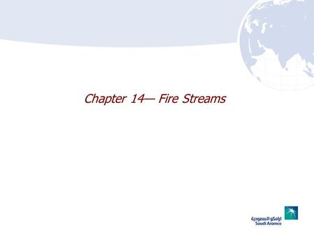 Chapter 14 Fire Streams. 14–2 Chapter 14 Lesson Goal After completing this lesson, the student shall be able to effectively operate a solid stream nozzle,