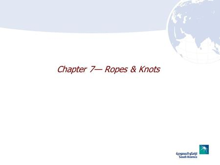 Chapter 7 Ropes & Knots. 7–2 Chapter 7 Lesson Goal After completing this lesson, the student shall be able to apply basic use of ropes & knots.