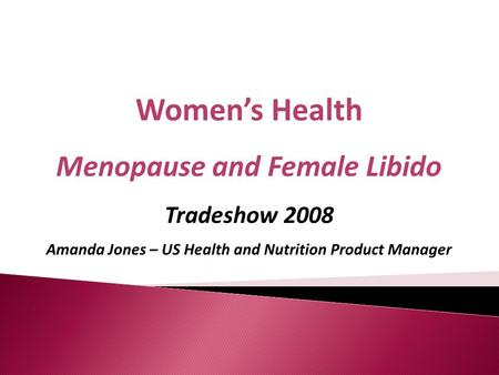 Womens Health Menopause and Female Libido Tradeshow 2008 Amanda Jones – US Health and Nutrition Product Manager.