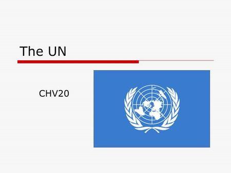 The UN CHV20. The United Nations is an international organization that is almost like a world government. The headquarters building is in New York City.