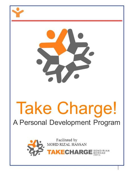 Facilitated by MOHD RIZAL HASSAN Take Charge! A Personal Development Program.