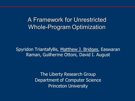 A Framework for Unrestricted Whole-Program Optimization Spyridon Triantafyllis, Matthew J. Bridges, Easwaran Raman, Guilherme Ottoni, David I. August The.