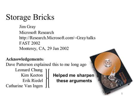 1 Storage Bricks Jim Gray Microsoft Research  FAST 2002 Monterey, CA, 29 Jan 2002 Acknowledgements : Dave Patterson.