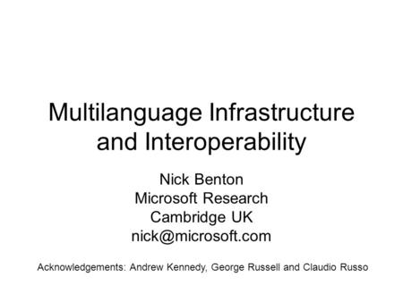 Multilanguage Infrastructure and Interoperability Nick Benton Microsoft Research Cambridge UK Acknowledgements: Andrew Kennedy, George.