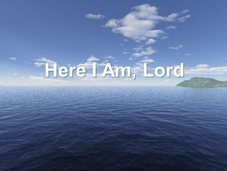 Here I Am, Lord.