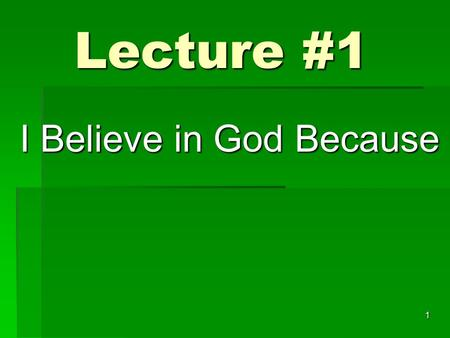 Lecture #1 I Believe in God Because 1. Without the Bible 2 You can believe in a Creator.