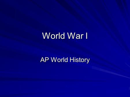 World War I AP World History. Causes European rivalries Competition over new markets & empires Nationalism Unification, Alsace Lorraine, Slavic issues,