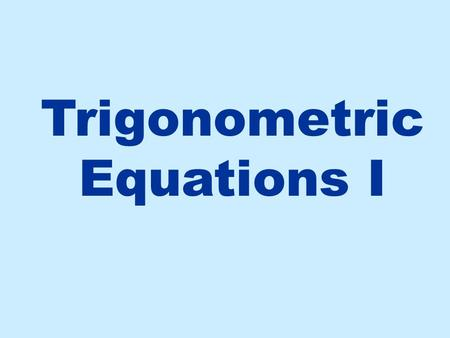 Trigonometric Equations I. We want to solve the equation: Where on the unit circle is the sine value - 1/2? But if we want ALL solutions we could go another.