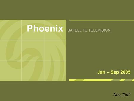 Phoenix SATELLITE TELEVISION Jan – Sep 2005 Nov 2005.