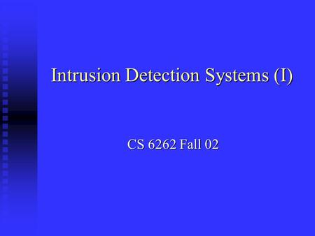 Intrusion Detection Systems (I) CS 6262 Fall 02. Definitions Intrusion Intrusion A set of actions aimed to compromise the security goals, namely A set.