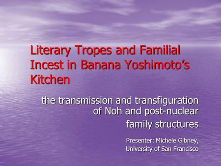 Literary Tropes and Familial Incest in Banana Yoshimotos Kitchen the transmission and transfiguration of Noh and post-nuclear family structures family.