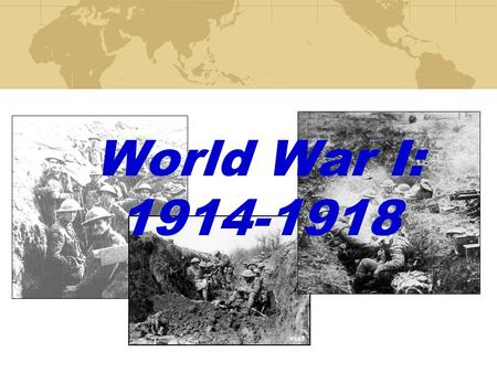 World War I: 1914-1918.