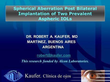 Spherical Aberration Post Bilateral Implantation of Two Prevalent Aspheric IOLs DR. ROBERT A. KAUFER, MD MARTINEZ, BUENOS AIRES ARGENTINA
