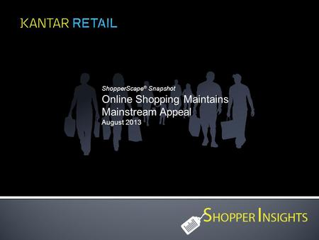 ShopperScape ® Snapshot Online Shopping Maintains Mainstream Appeal August 2013.