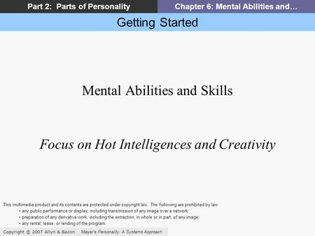 Getting Started Copyright © 2007 Allyn & Bacon Mayers Personality: A Systems Approach Part 2: Parts of PersonalityChapter 6: Mental Abilities and… Mental.