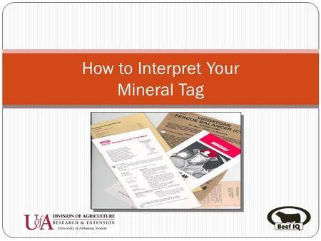 How to Interpret Your Mineral Tag. Purpose of your Free Choice Mineral/Vitamin Supplement Correct deficiencies that may result in: Reduced growth rate.