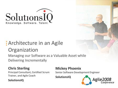 Architecture in an Agile Organization Managing our Software as a Valuable Asset while Delivering Incrementally Chris Sterling Principal Consultant, Certified.
