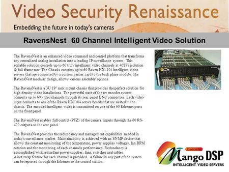 RavensNest 60 Channel Intelligent Video Solution The RavensNest is an enhanced video command and control platform that transforms any centralized analog.