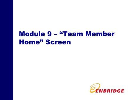 Module 9 – Team Member Home Screen. 2 Selected Menu Option Screens Team Member Home Screen - The Team Member Home screen contains your schedule and priorities,