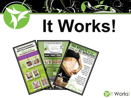 It Works!. Health and Wellness Industry It Works The Perfect Storm.