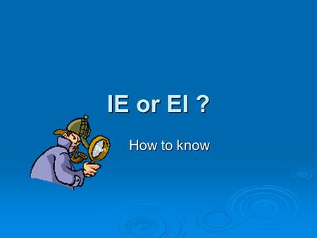 IE or EI ? How to know.