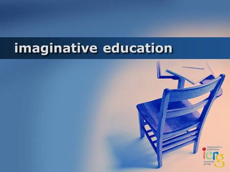 Imaginative education. Presentation Outline Introduction and Overview of Imaginative Education The Theoretical Foundations of Imaginative Education Imaginative.
