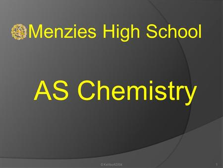 © KeMsoft20041 Menzies High School AS Chemistry © KeMsoft20042 AS Module 1 Atomic Structure Fundamental particles be able to describe the properties.