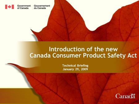 Introduction of the new Canada Consumer Product Safety Act Technical Briefing January 29, 2009.