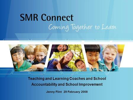 Teaching and Learning Coaches and School Accountability and School Improvement Jenny Flint 29 February 2008.