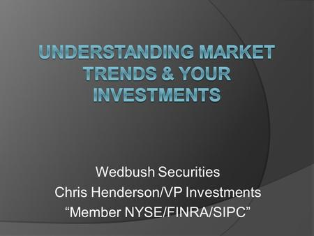 Wedbush Securities Chris Henderson/VP Investments Member NYSE/FINRA/SIPC.