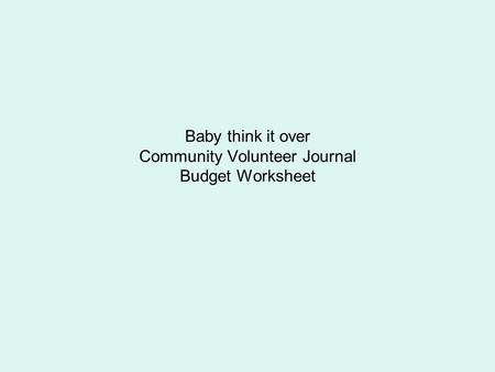 Baby think it over Community Volunteer Journal Budget Worksheet.