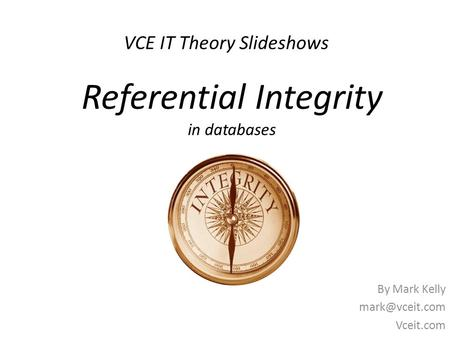 VCE IT Theory Slideshows By Mark Kelly Vceit.com Referential Integrity in databases.