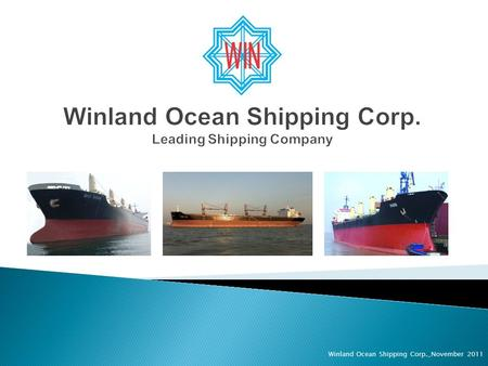Winland Ocean Shipping Corp._November 2011. Information Regarding Forward-Looking Statements: Except for historical information contained herein, the.