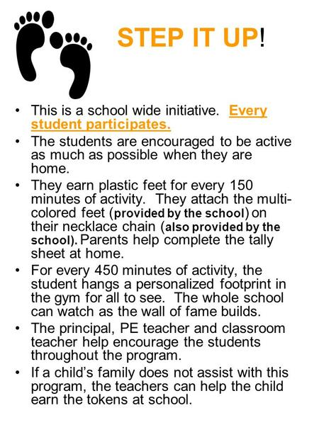 STEP IT UP! This is a school wide initiative. Every student participates. The students are encouraged to be active as much as possible when they are home.
